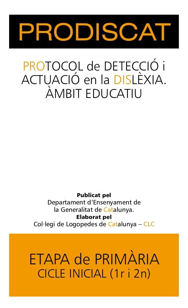 PRODISCATPROTOCOL de DETECCIÓ iACTUACIÓ en la DISLÈXIA.   ÀMBIT EDUCATIU                Publicat pel      Departament d'En...