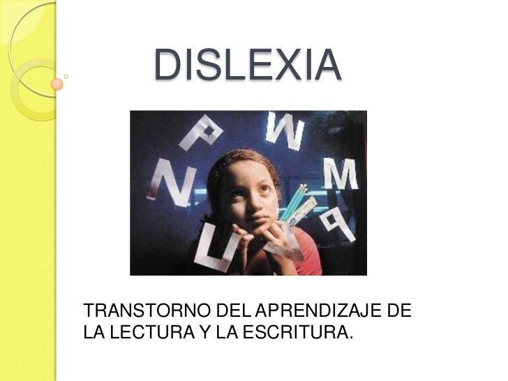 DISLEXIATRANSTORNO DEL APRENDIZAJE DELA LECTURA Y LA ESCRITURA.