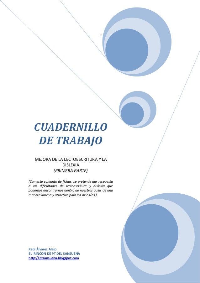 CUADERNILLO  DE TRABAJO  MEJORA DE LA LECTOESCRITURA Y LA  DISLEXIA  (PRIMERA PARTE)  [Con este conjunto de fichas, se pre...