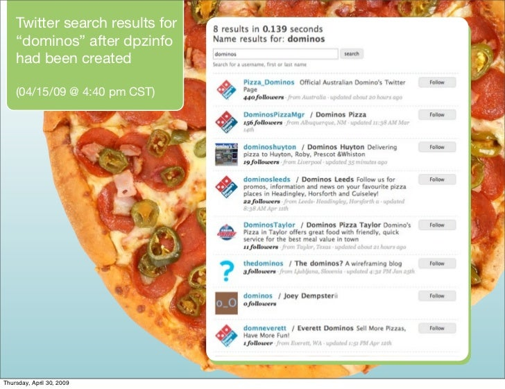 "Twitter search results for     ""dominos"" after dpzinfo     had been created      (04/15/09 @ 4:40 pm CST)     Thursday, Ap..."