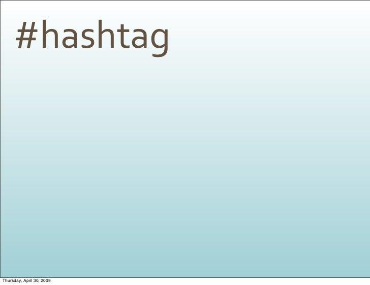 #hashtag     Thursday, April 30, 2009