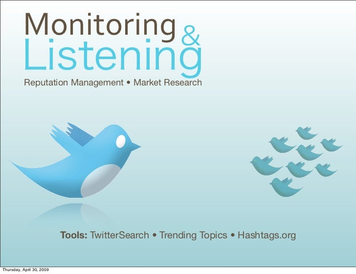 Monitoring            Reputation Management • Market Research                                Tools: TwitterSearch • Trendi...