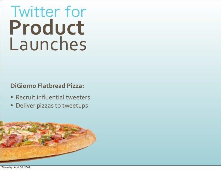 Product       Launches        DiGiornoFlatbreadPizza:        • Recruitinfluentialtweeters        • Deliverpizzastot...