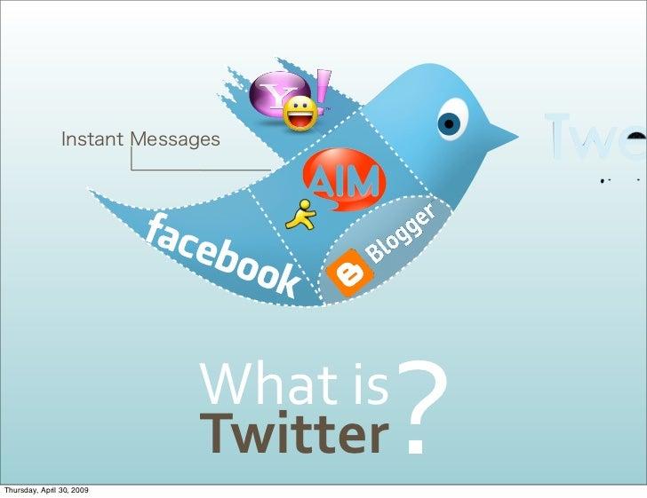 ?                            Whatis                            Twitter Thursday, April 30, 2009