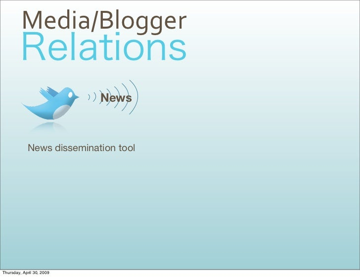 Media/Blogger                             News                News dissemination tool     Thursday, April 30, 2009