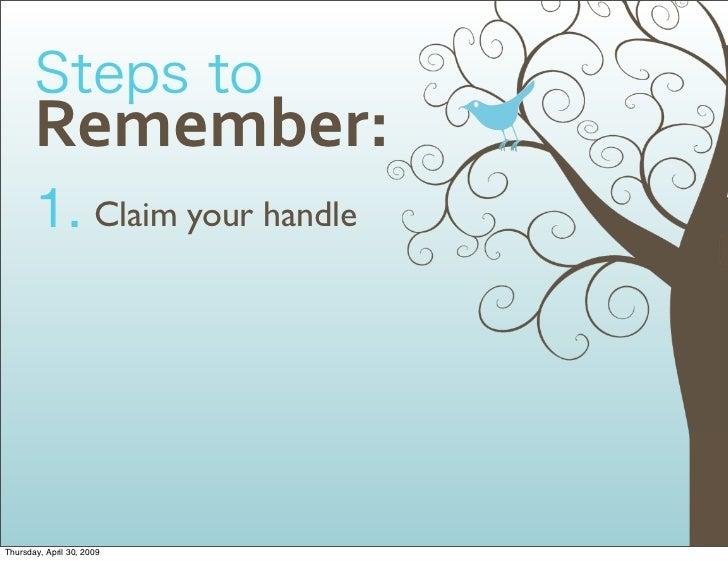 Remember:        1. Claim your handle     Thursday, April 30, 2009