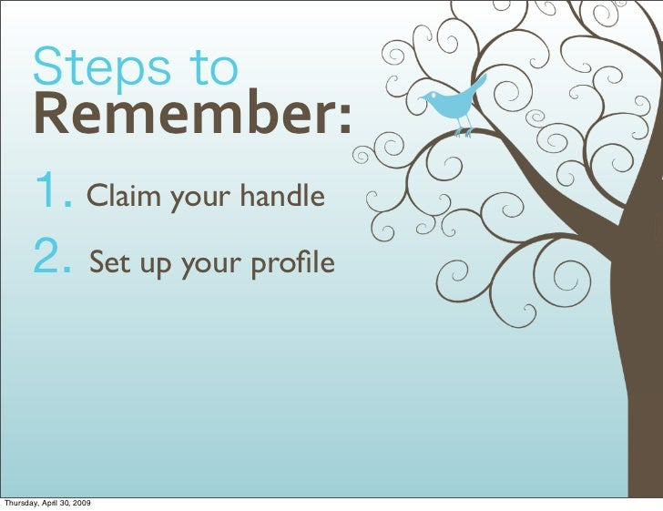 Remember:        1. Claim your handle        2. Set up your profile    Thursday, April 30, 2009
