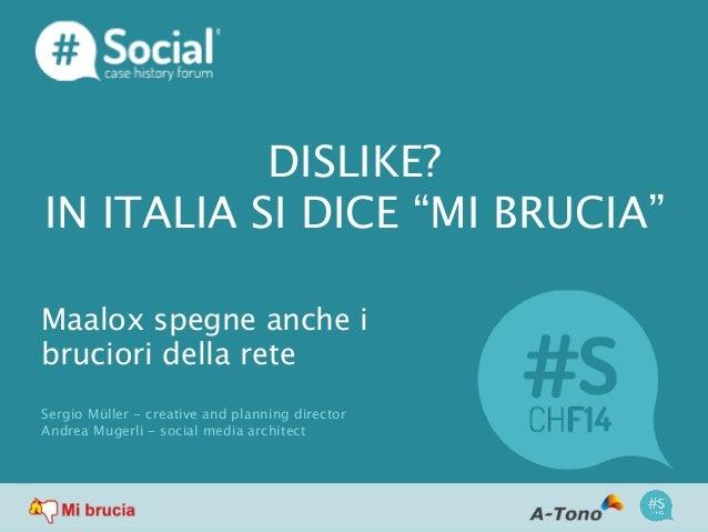 """DISLIKE? IN ITALIA SI DICE """"MI BRUCIA"""" Maalox spegne anche i bruciori della rete Sergio Müller - creative and planning dir..."""