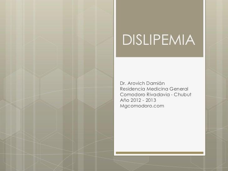 DISLIPEMIADr. Arovich DamiánResidencia Medicina GeneralComodoro Rivadavia - ChubutAño 2012 - 2013Mgcomodoro.com