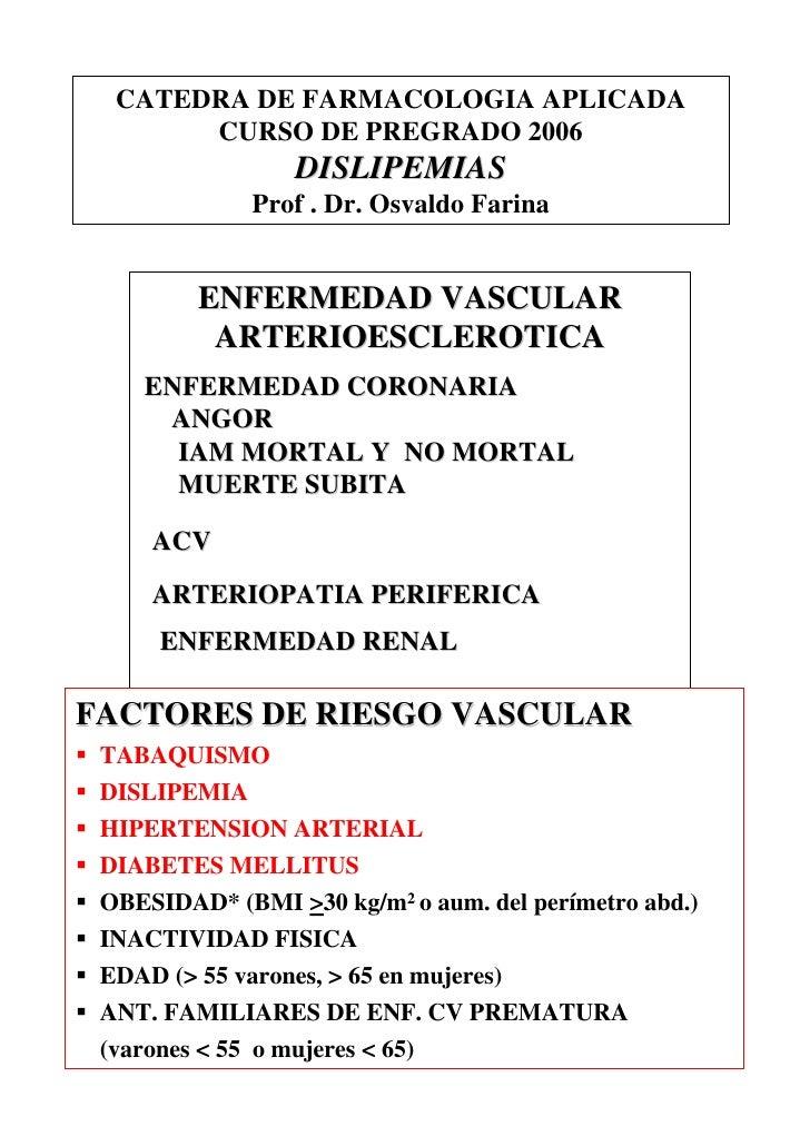 CATEDRA DE FARMACOLOGIA APLICADA        CURSO DE PREGRADO 2006                  DISLIPEMIAS              Prof . Dr. Osvald...