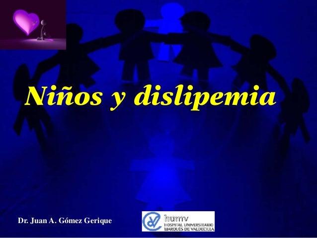 Niños y dislipemia  Dr. Juan A. Gómez Gerique