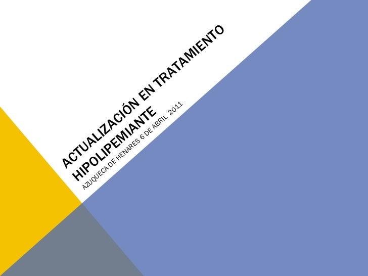 ACTUALIZACIÓN EN TRATAMIENTO HIPOLIPEMIANTE AZUQUECA DE HENARES 6 DE ABRIL  2011