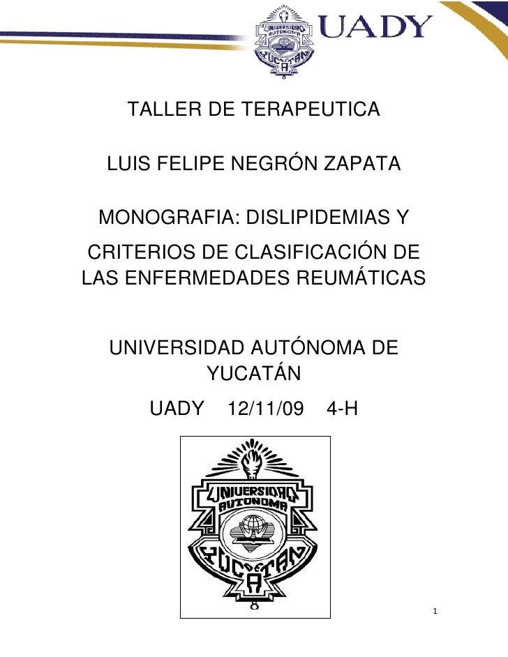-1102419-868264<br />TALLER DE TERAPEUTICA<br />LUIS FELIPE NEGRÓN ZAPATA<br />MONOGRAFIA: DISLIPIDEMIAS Y<br />CRITERIOS ...