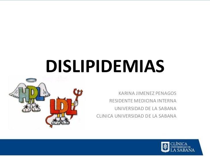 DISLIPIDEMIAS               KARINA JIMENEZ PENAGOS           RESIDENTE MEDICINA INTERNA             UNIVERSIDAD DE LA SABA...