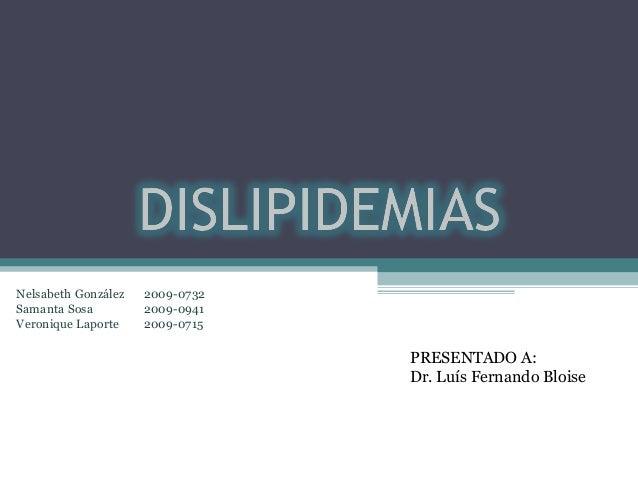 PRESENTADO A: Dr. Luís Fernando Bloise Nelsabeth González 2009-0732 Samanta Sosa 2009-0941 Veronique Laporte 2009-0715