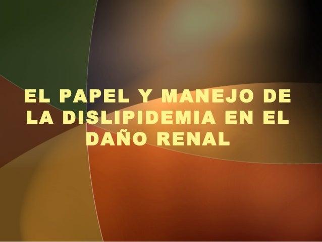 EL PAPEL Y MANEJO DELA DISLIPIDEMIA EN EL     DAÑO RENAL