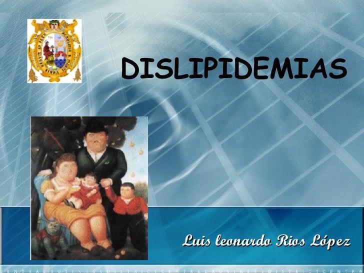 DISLIPIDEMIAS Luis leonardo Rios López