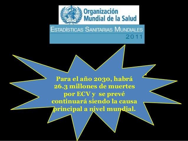 Se estima que en 2008 ECV  Para el año 2030, habrá causaron 36 millones de 26.3 millones de muertes defunciones se prevé  ...