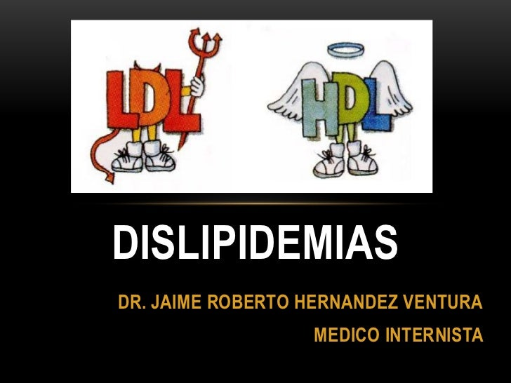 DISLIPIDEMIASDR. JAIME ROBERTO HERNANDEZ VENTURA                  MEDICO INTERNISTA
