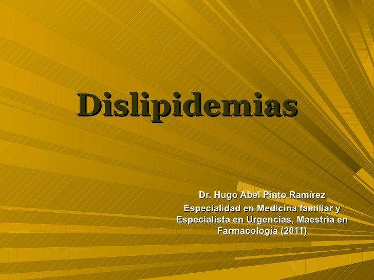 Dislipidemias         Dr. Hugo Abel Pinto Ramírez      Especialidad en Medicina familiar y     Especialista en Urgencias, ...