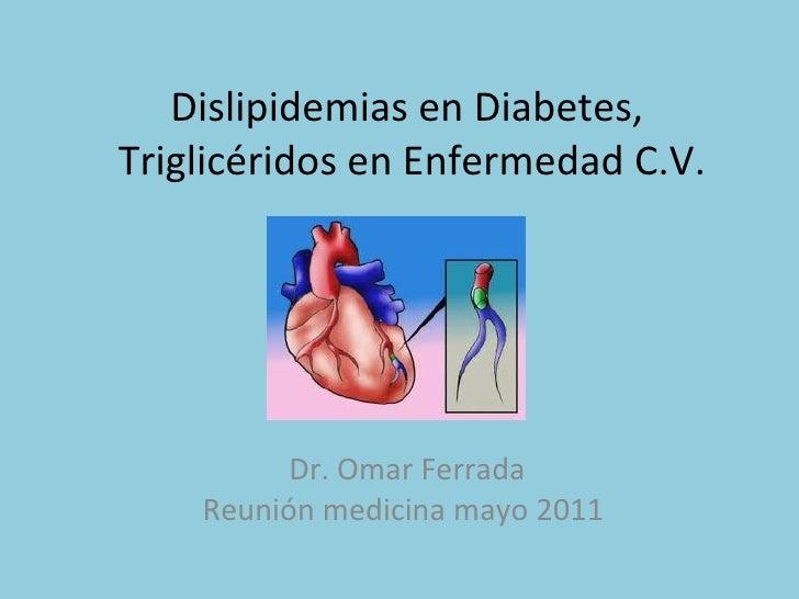 Dislipidemias en Diabetes,  Triglicéridos en Enfermedad C.V. Dr. Omar Ferrada Reunión medicina mayo 2011