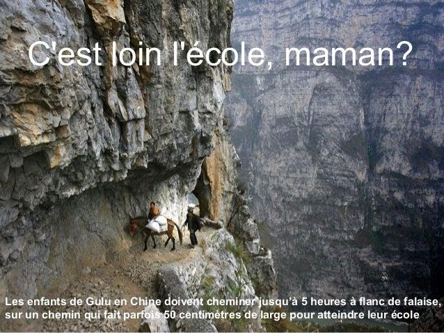 Les enfants de Gulu en Chine doivent cheminer jusqu'à 5 heures à flanc de falaise, sur un chemin qui fait parfois 50 centi...