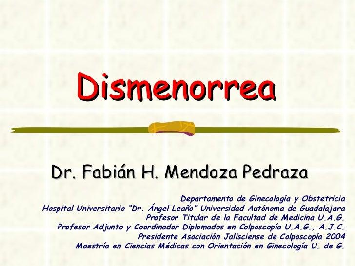 """Dismenorrea Dr. Fabián H. Mendoza Pedraza Departamento de Ginecología y Obstetricia Hospital Universitario """"Dr. Ángel Leañ..."""