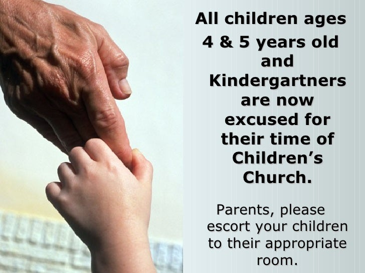<ul><li>All children ages </li></ul><ul><li>4 & 5 years old and Kindergartners are now excused for their time of Children'...