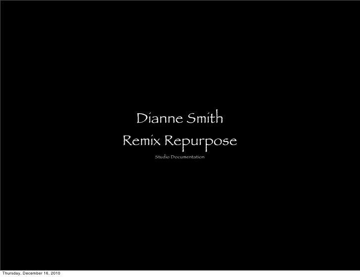 Dianne Smith                              Remix Repurpose                                  Studio DocumentationThursday, D...