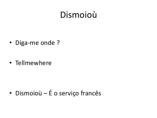 Dismoioù• Diga-me onde ?• Tellmewhere• Dismoioù – É o serviço francês