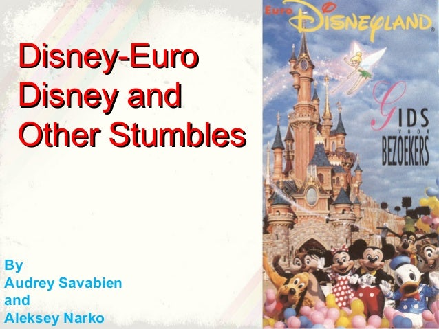 Disney-Euro Disney and Other Stumbles  By Audrey Savabien and Aleksey Narko
