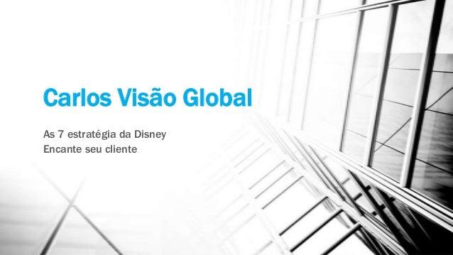 Carlos Visão Global As 7 estratégia da Disney Encante seu cliente
