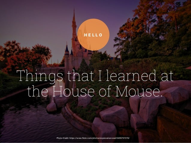 Things that I learned at the House of Mouse. H E L L O Photo Credit: https://www.flickr.com/photos/expressmonorail/5499757...