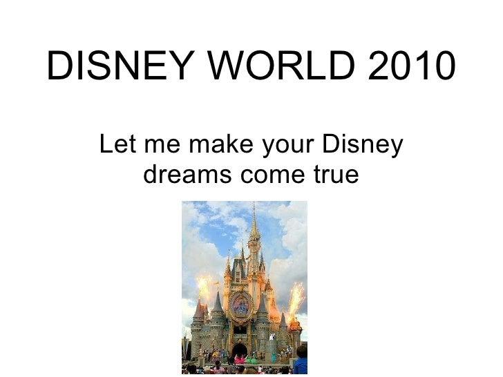DISNEY WORLD 2010 Let me make your Disney dreams come true