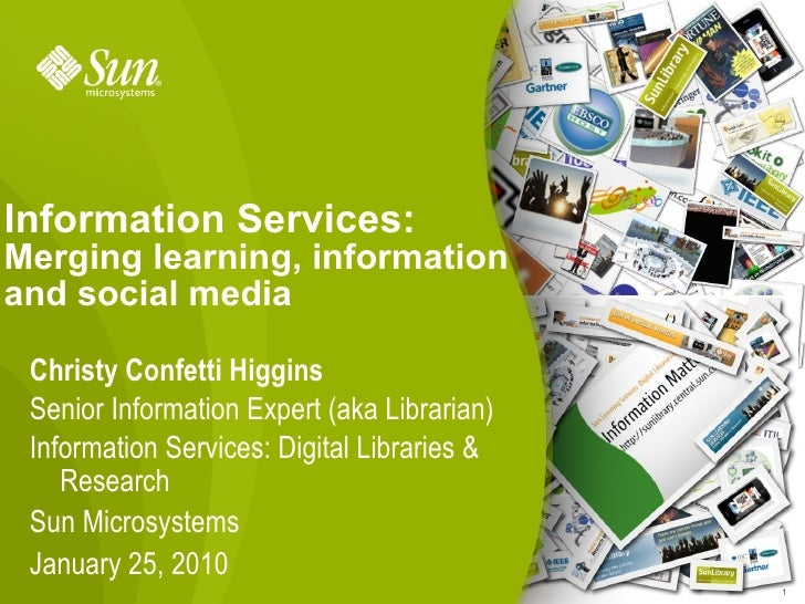 Information Services: Merging learning, information and social media   Christy Confetti Higgins  Senior Information Expert...
