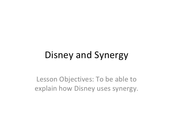 Disney and Synergy Lesson Objectives: To be able to explain how Disney uses synergy.