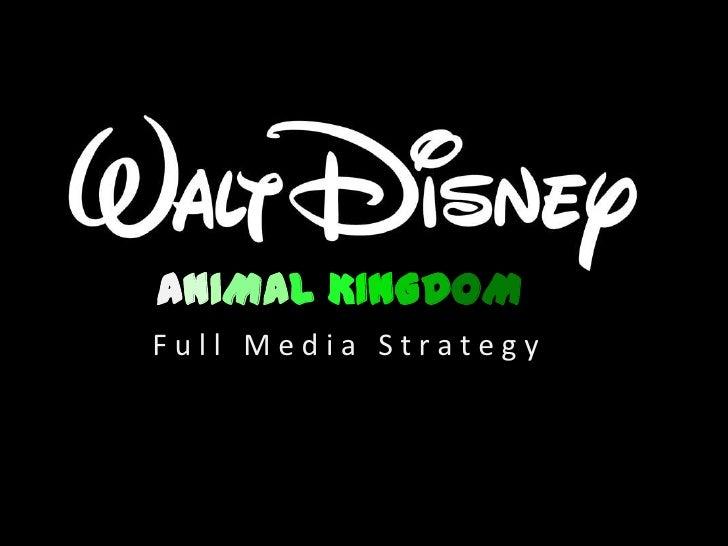 ANIMAL KINGDOMFull Media Strategy