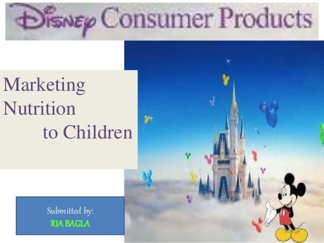 Marketing Nutrition to Children Submitted by: RIA BAGLA