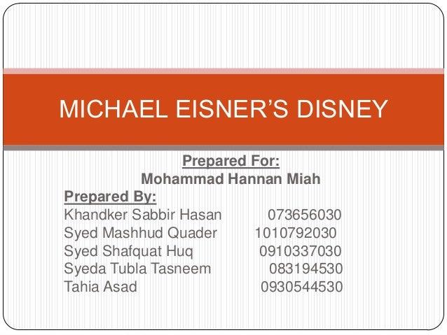 "MICHAEL EISNER""S DISNEY                Prepared For:           Mohammad Hannan MiahPrepared By:Khandker Sabbir Hasan      ..."