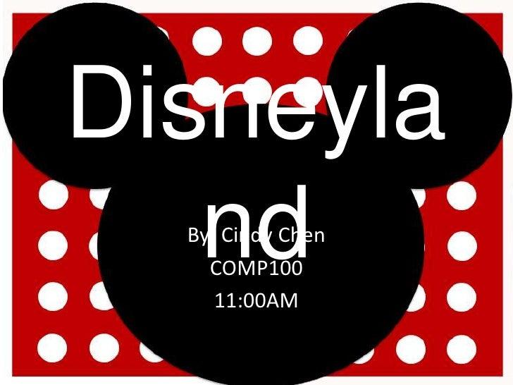 Disneyland<br />By: Cindy Chen<br />COMP100<br />11:00AM<br />