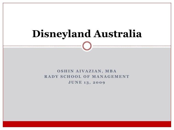 Oshin Aivazian, MBA<br />Rady School of Management<br />June 13, 2009<br />Disneyland Australia<br />