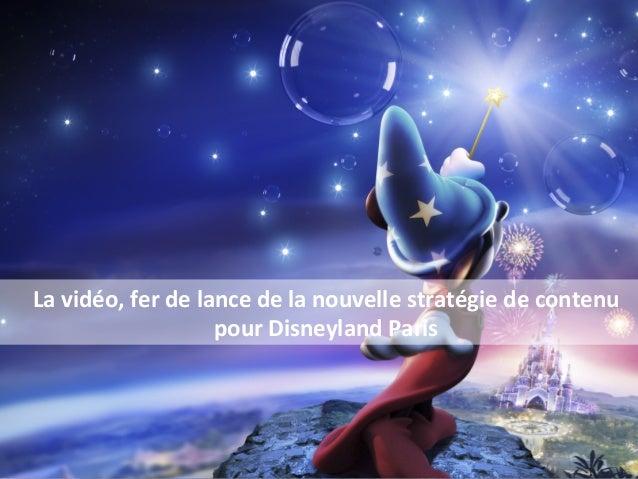 La  vidéo,  fer  de  lance  de  la  nouvelle  stratégie  de  contenu     pour  Disneyland  Par...