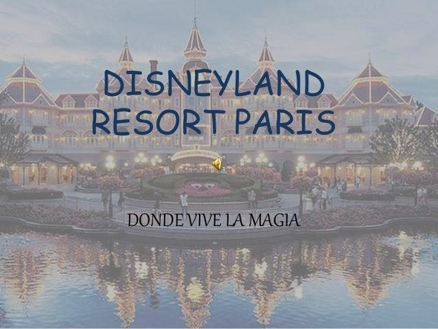 DISNEYLAND RESORT PARIS DONDE VIVE LA MAGIA