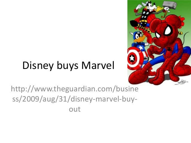 Disney buys Marvel http://www.theguardian.com/busine ss/2009/aug/31/disney-marvel-buyout