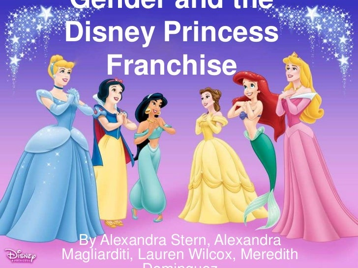 Gender and the <br />Disney Princess Franchise<br />By Alexandra Stern, Alexandra Magliarditi, Lauren Wilcox, Meredith Dom...