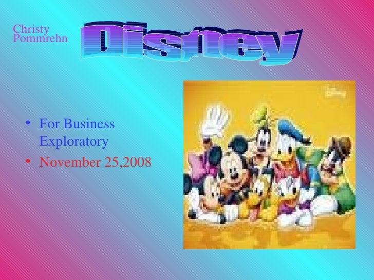 <ul><li>For Business Exploratory </li></ul><ul><li>November 25,2008 </li></ul>Disney Christy Pommrehn