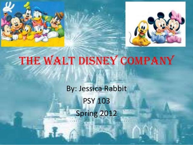 The Walt Disney CompanyBy: Jessica RabbitPSY 103Spring 2012