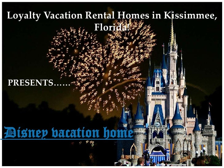 Loyalty Vacation Rental Homes in Kissimmee, Florida!<br />PRESENTS……<br /> Disney vacation home<br />