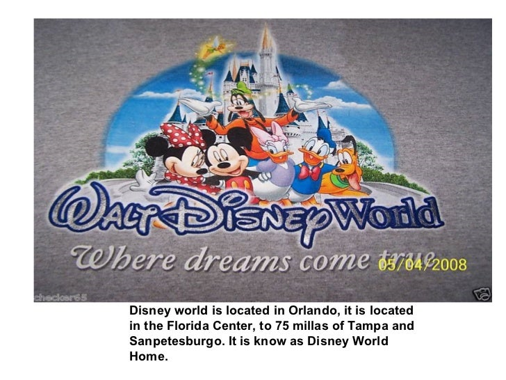 Disney world is located in Orlando, it is located in the Florida Center, to 75 millas of Tampa and Sanpetesburgo. It is kn...