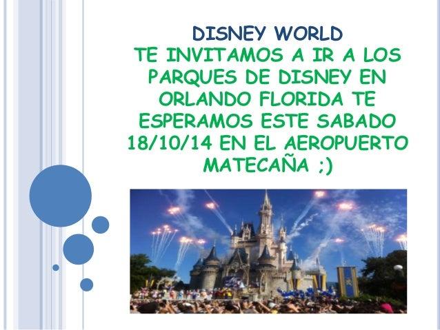 DISNEY WORLD  TE INVITAMOS A IR A LOS  PARQUES DE DISNEY EN  ORLANDO FLORIDA TE  ESPERAMOS ESTE SABADO  18/10/14 EN EL AER...
